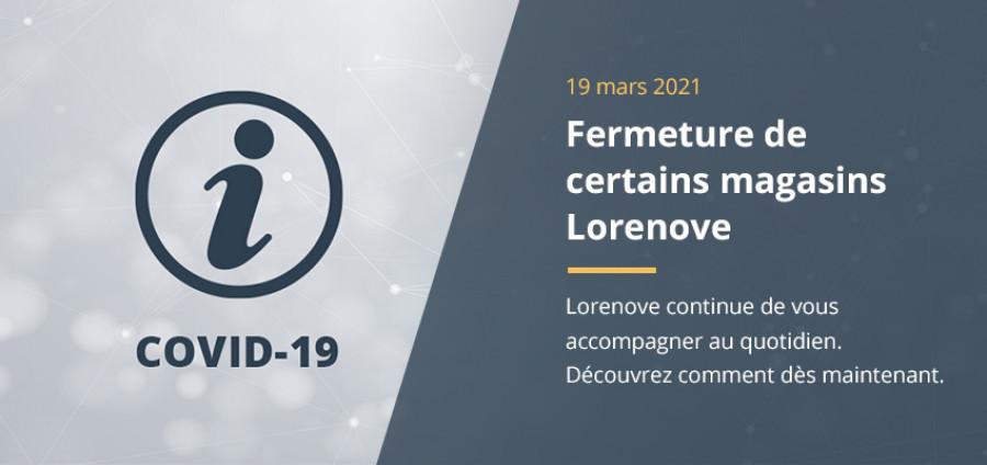 Confinement : Fermeture des magasins Lorenove en mars / avril 2021